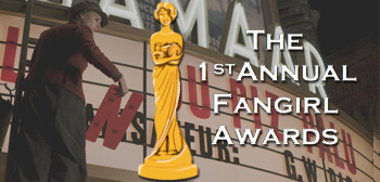 First Annual Fangirl Awards