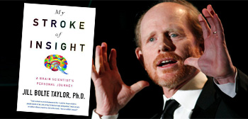 Ron Howard / My Stroke of Insight