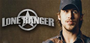 Lone Ranger / Ryan Gosling