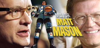 Tom Hanks / Major Matt Mason / Robert Zemeckis
