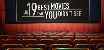 19 Best Movies That You Didn't See in 2012