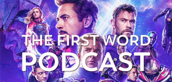 The First Word Podcast - Avengers: Endgame