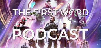 The First Word Podcast - Avengers: Infinity War