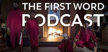 The First Word Podcast - Jordan Peele's Us