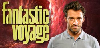 Fantastic Voyage / Hugh Jackman
