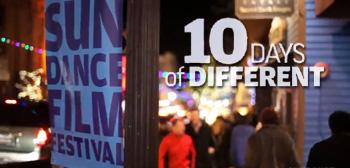 Sundance 2011 - 10 Days of Different