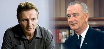 Liam Neeson / Lyndon B. Johnson