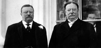 Theodore Roosevelt & William Taft